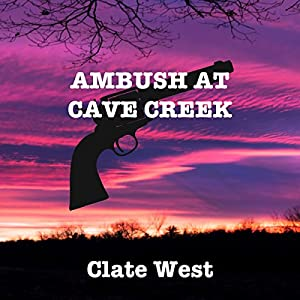 Ambush at Cave Creek: The Western Avenger Audiobook