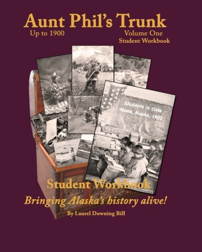 Aunt Phil's Trunk Student Workbook Volume One: Curriculum Early Alaska to 1900 (Volume 1)