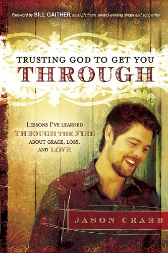 Trusting God to Get You Through: How to Trust God through the Fire―Lessons I've Learned about Grace, Loss, and Love