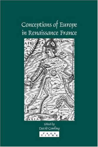 Conceptions of Europe in Renaissance France: Essays in Honour of Keith Cameron (Faux Titre 281)