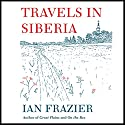 Travels in Siberia Audiobook by Ian Frazier Narrated by Ian Frazier