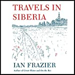 Travels in Siberia | Ian Frazier
