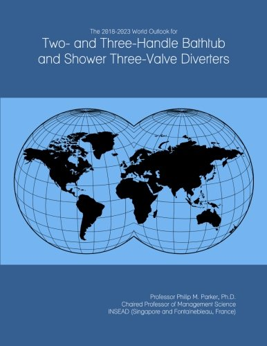 The 2018-2023 World Outlook for Two- and Three-Handle Bathtub and Shower Three-Valve Diverters