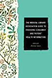 The Medical Library Association Guide to Providing Consumer and Patient Health Information (Medical Library Association Books Series)