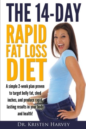 The 14-Day Rapid Fat Loss Diet: A simple 2-week plan proven to target belly fat, melt inches, and produce rapid lasting results in your body and health! (Lose Weight And Inches In 2 Weeks)