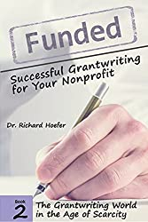 Funded! Successful Grantwriting for Your Nonprofit: The Grantwriting World in an Age of Scarcity: The Grantwriting World in an Age of Scarcity
