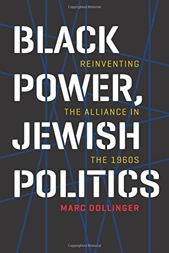 Black Power, Jewish Politics: Reinventing the Alliance in the 1960s (Brandeis Series in American Jewish History, Culture, and Life)