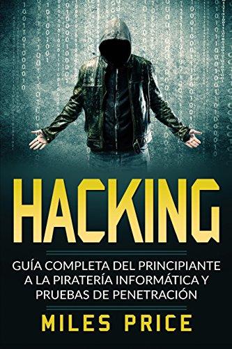 Hacking: Guia Completa Del Principiante a la Pirateria Informatica y Pruebas De Penetracion (Spanish Edition) [Miles Price] (Tapa Blanda)
