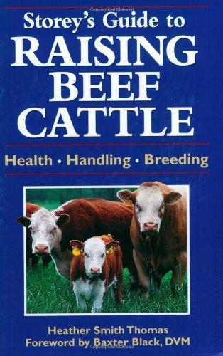 Storey's Guide to Raising Beef Cattle: Health, Handling, Breeding