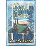 [ [ [ A Second Chance [ A SECOND CHANCE ] By Looper, Grace W ( Author )Jun-08-2012 Paperback