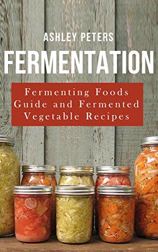 Fermentation: Fermented Foods For Beginners: Fermented Vegetable Recipes For Health (Fermented Foods, Fermenting, Fermentation Book) (English Edition)
