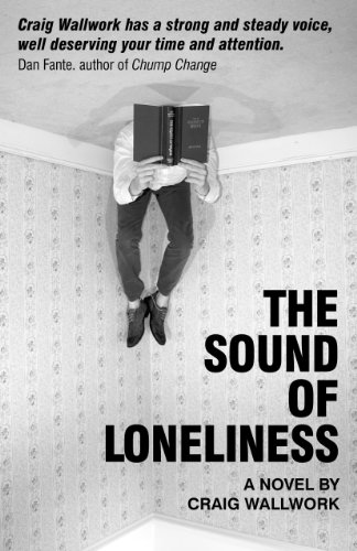 A Free Sample of Craig Wallwork's THE SOUND OF LONELINESS – All Rave Reviews & $3.49 on Kindle!