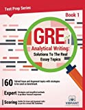 GRE Analytical Writing: Solutions to the Real Essay Topics- Book 1 (Test Prep Series) (Volume 1)