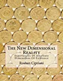 The New Dimensional Reality: Experiences Of Alternate Dimensions Of Existence