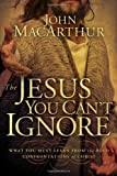 The Jesus You Can't Ignore, John MacArthur, 140020206X