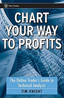 Chart Your Way To Profits: The Online Trader's Guide to Technical