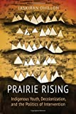 img - for Prairie Rising: Indigenous Youth, Decolonization, and the Politics of Intervention book / textbook / text book