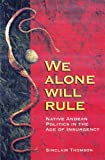 We Alone Will Rule: Native Andean Politics in the Age of Insurgency (Living in Latin America)