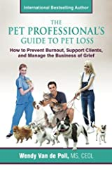 The Pet Professional's Guide to Pet Loss: How to Prevent Burnout, Support Clients, and Manage the Business of Grief Paperback