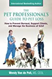 The Pet Professional's Guide to Pet Loss: How to