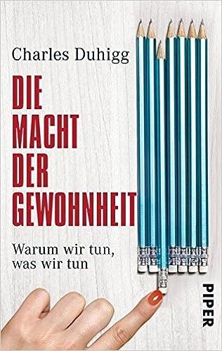 Die Macht der Gewohnheit: Warum wir tun, was wir tun by Charles Duhigg ISBN-13