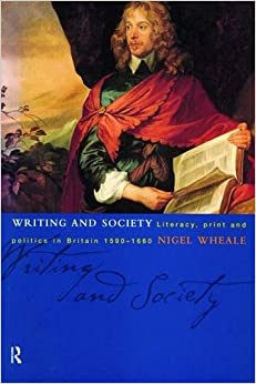 Writing and Society: Literacy, Print and Politics in Britain 1590-1660