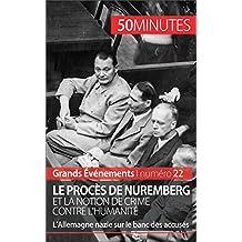 Le procès de Nuremberg et la notion de crime contre l'humanité: L'Allemagne nazie sur le banc des accusés (Grands Événements t. 22) (French Edition)
