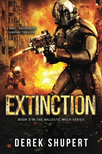 Extinction: A Post-Apocalyptic Survival Thriller (Book 3 in the Ballistic Mech Series) (Volume 3)