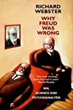 Why Freud Was Wrong: Sin, Science and Psychoanalysis by Richard Webster (2005-05-01)