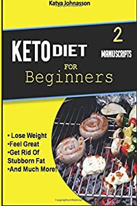Keto Diet for Beginners: 2 Manuscripts: Ketogenic Diet for Beginners, Low Carb Soups and Stews