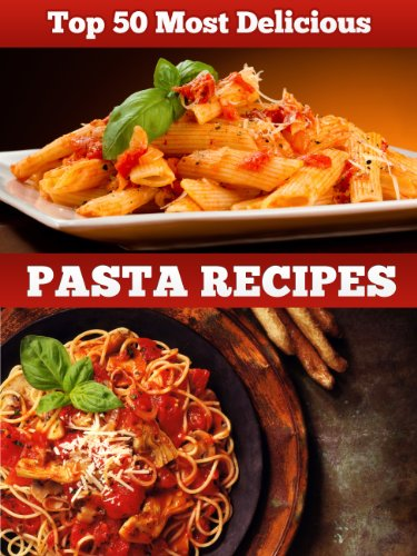 Delicious Pasta Dishes (Top 50 Most Delicious Pasta Recipes (Recipe Top 50's Book 20))