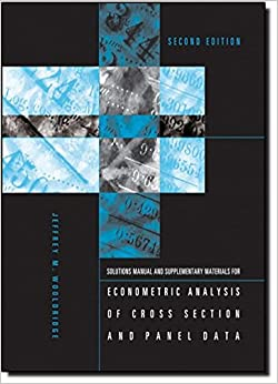 Student's Solutions Manual and Supplementary Materials for Econometric Analysis of Cross Section and Panel Data (MIT Press)
