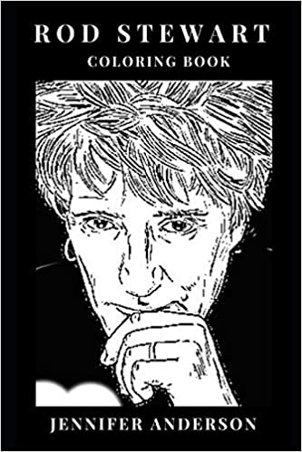 rod stewart coloring book great poet and romance lyricist pop legend and godfather of blues rock inspired adult coloring book rod stewart books