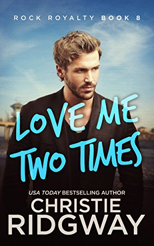 Love Me Two Times (Rock Royalty Book 8)