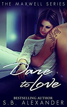 Dare to Love (The Maxwell Series Book 3) by [Alexander, S.B.]