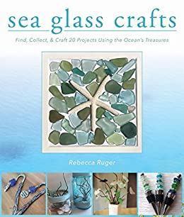 Sea Glass Crafts: Find, Collect, & Craft More Than 20 Projects Using the Ocean's Treasures available at Amazon