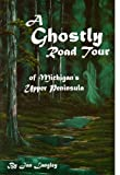 img - for A Ghostly Road Tour of Michigan's Upper Peninsula book / textbook / text book