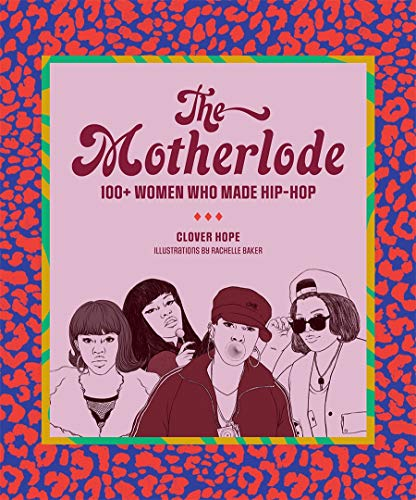 Book Cover: The Motherlode: 100  Women Who Made Hip-Hop