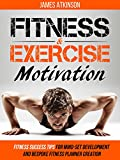 Fitness & Exercise Motivation: Fitness Success Tips for Mindset Development and Personal Fitness...