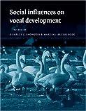 Social Influences on Vocal Development 9780521017978