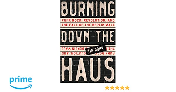 Burning Down The Haus Punk Rock Revolution And The Fall Of The