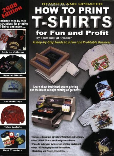 How To Print T Shirts For Fun And Profit Scott Fresener Pat 9780981581606 Amazon Books