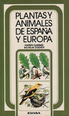 Plantas y animales de España y Europa: Amazon.es: Garms, Harry, Campoy Sánchez-Fortún, Antonio, Ederra Induráin, Alicia: Libros