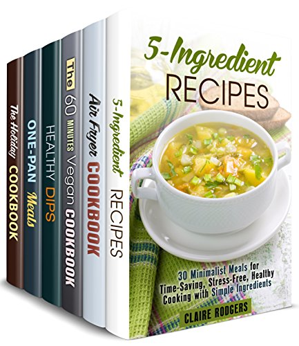 Cook it Quick Box Set (6 in 1): Over 180 5-Ingredient, Air Fryer, Vegan, Cast Iron, Special Holiday Recipes Made Quick and Easy (Quick and Easy Recipes) by Claire Rodgers, Mindy Preston, Sheila Fuller