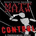 Control: A Novel of Psychological Horror and Suspense   Matt Shaw