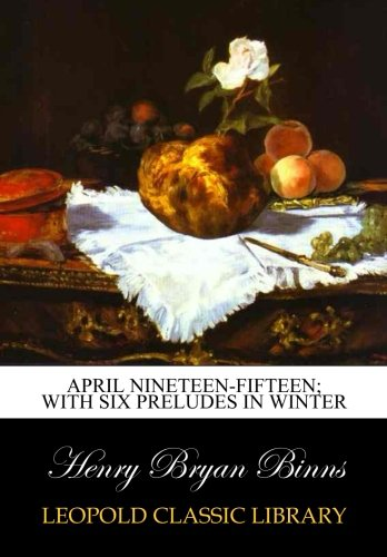 Download April nineteen-fifteen; with six preludes in winter PDF