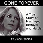 Gone Forever: A True Story of Marriage, Betrayal, and Murder | Diane Fanning