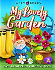 Easy Large Print Coloring Book: My Lovely Garden, Simple Coloring Pages with Flowers, Greenhouse Cozy Objects, Sweet Home Ambience. Perfect for Beginners, Seniors, Adults to Get Relaxation and Stress Relief