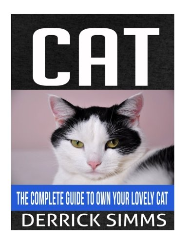 Download Cat: The Complete Guide To Own Your Lovely Cat PDF