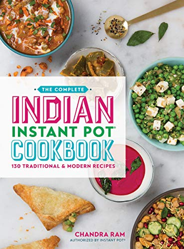 The Complete Indian Instant Pot Cookbook: 130 Traditional and Modern Recipes ()